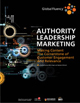 Authority Leadership Marketing: Making Content the Cornerstone of Customer Engagement and Relevance